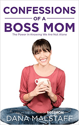 This is a screenshot of the book cover for Confessions of a Boss Mom: The Power in Knowing We Are Not Alone by Dana Malstaff. Below the title is a photo of Dana. Dana is a white woman wearing a pink shirt and jeans and holding a white mug. She's smiling and sitting cross-legged. Her hair is dark brown with bangs and is pulled back into a ponytail.