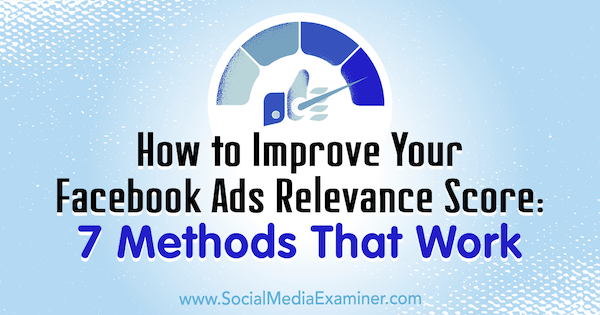 How to Improve Your Facebook Ads Relevance Score: 7 Methods That Work by Ben Heath on Social Media Examiner.