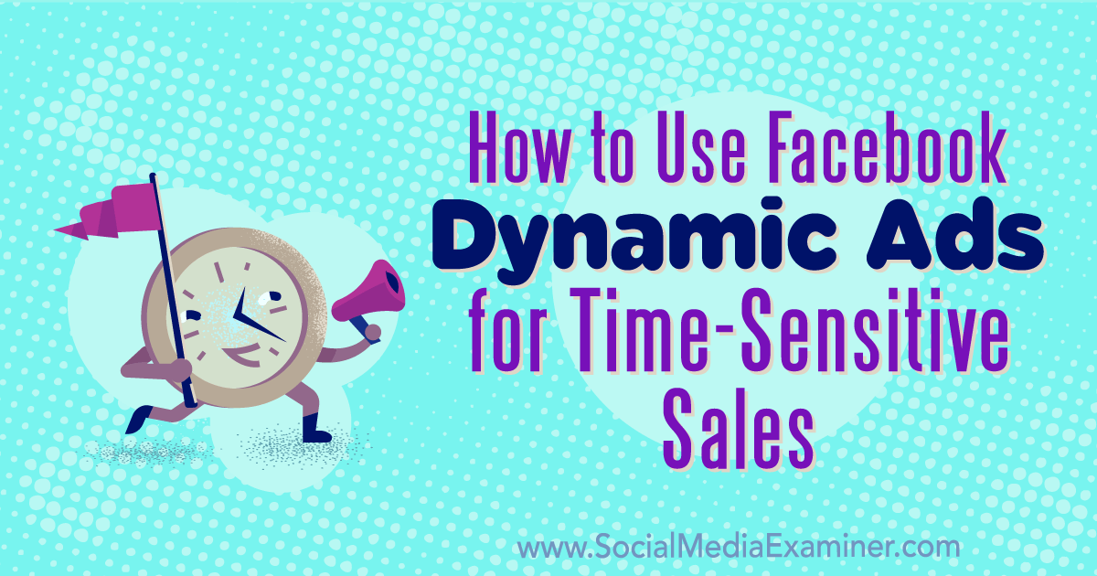 How to Use Facebook Dynamic Ads for Time-Sensitive Sales