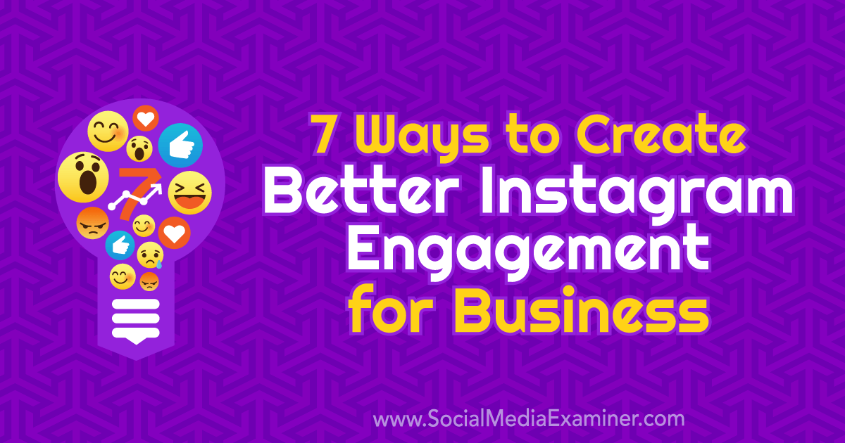 7 Ways to Create Better Instagram Engagement for Businesses
