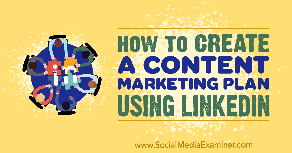 How to Create a Content Marketing Plan Using LinkedIn