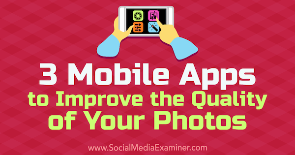 3 Mobile Apps to Improve the Quality of Your Photos by Shane Barker on Social Media Examiner.