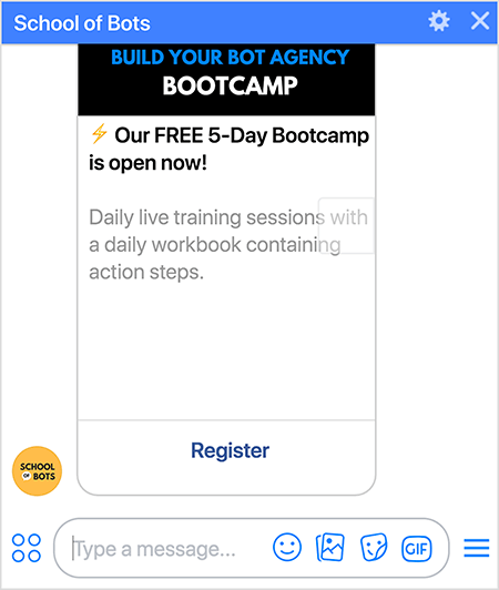"This is a screenshot of the School of Bots Messenger bot showing a registration option for the Build Your Bot Agency Bootcamp. The text says "" Our FREE 5-Day Bootcamp is open now! Daily live training sessions with a daily workbook containing action steps."" At the bottom of the registration card in the bot is a Register link. Natasha Takahashi says using the bot to register people for the boot camp helped grow the School of Bots bot subscriber list."