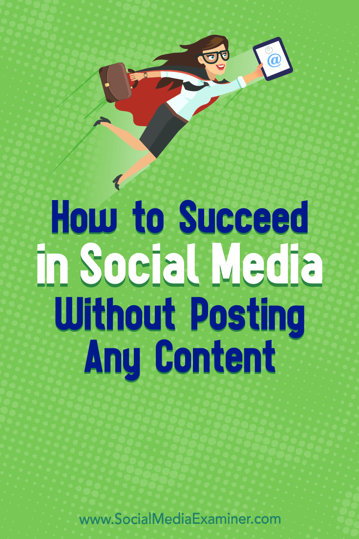 Discover how to use social media to increase your exposure with prospects and peers without publishing any content.