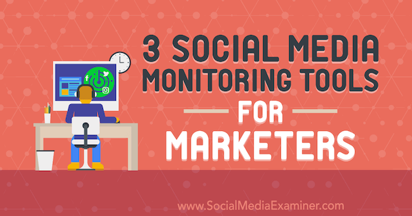 3 Social Media Monitoring Tools for Marketers by Ann Smarty on Social Media Examiner.