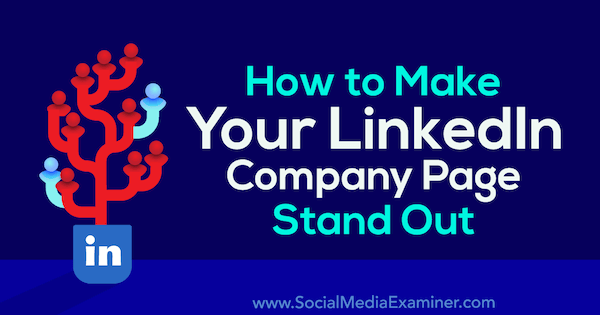 How to Make Your LinkedIn Company Page Stand Out by Vlad Calus on Social Media Examiner.