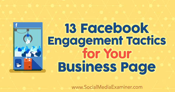 13 Facebook Engagement Tactics for Your Business Page by Julia Bramble on Social Media Examiner.