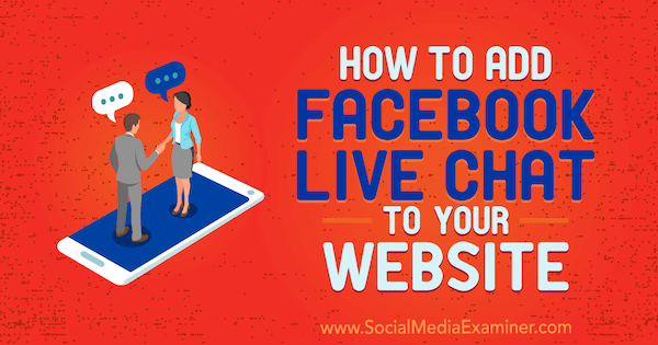 How to Add Facebook Live Chat to Your Website by Ben Heath on Social Media Examiner.