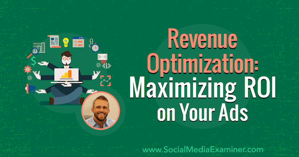 Revenue Optimization: Maximizing ROI on Your Ads featuring insights from Tanner Larsson on the Social Media Marketing Podcast.