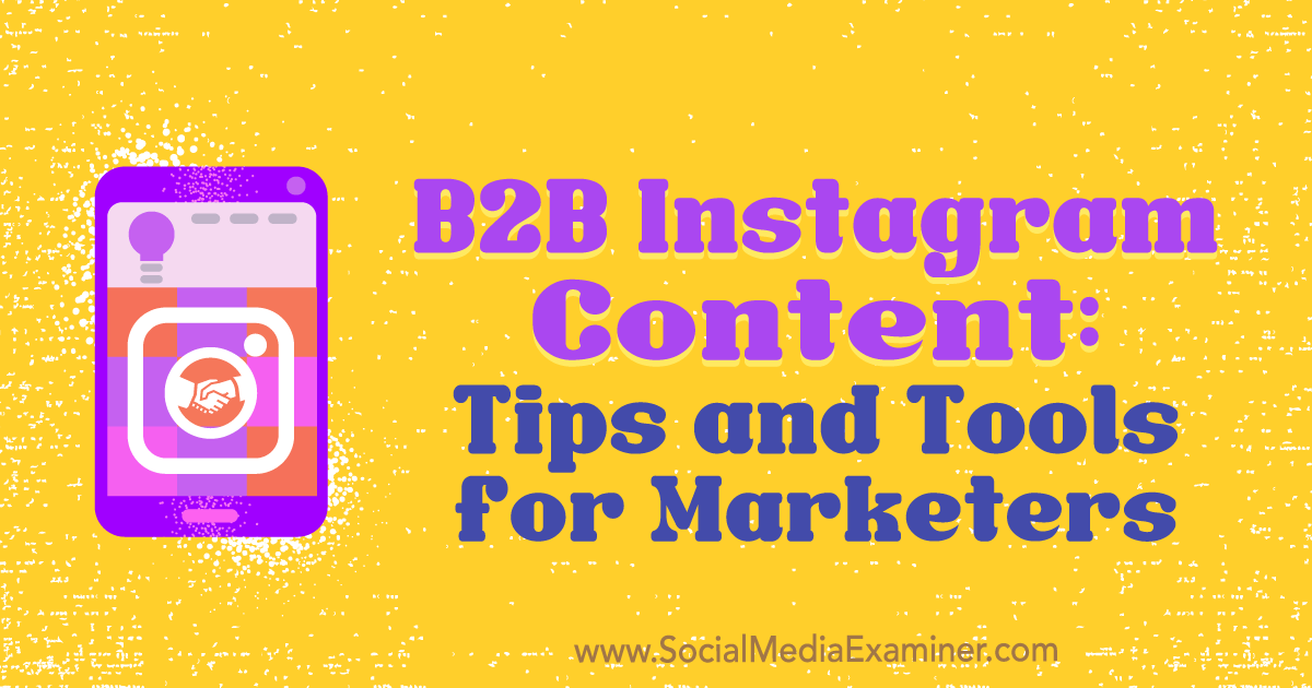 B2B Instagram Content: Tips and Tools for Marketers