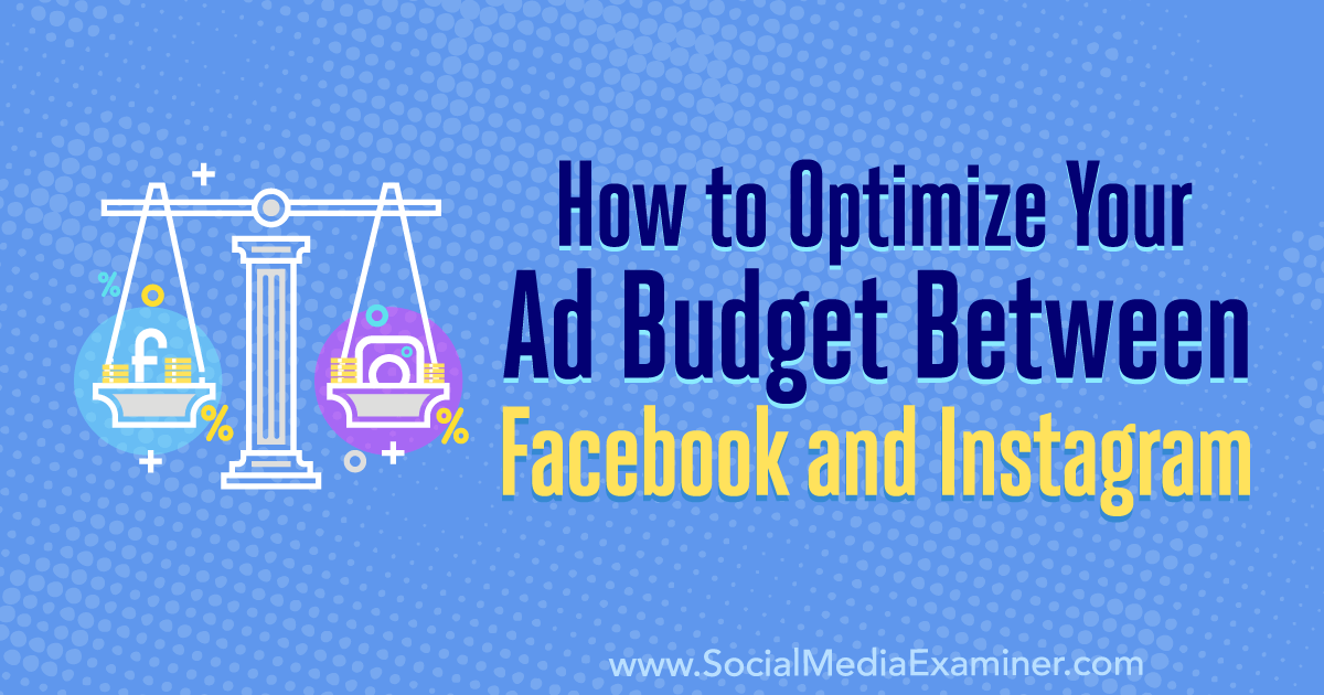 How to Optimize Your Ad Budget Between Facebook and Instagram
