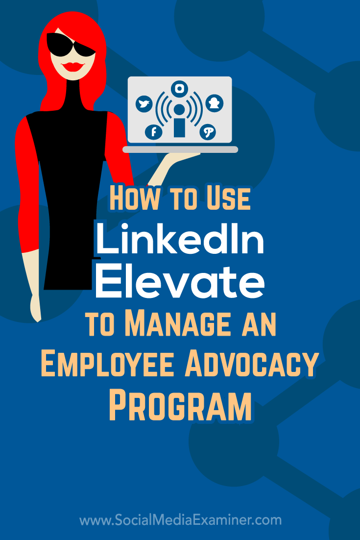 Learn how to use LinkedIn Elevate to manage and measure the impact of an employee advocacy campaign for your business.
