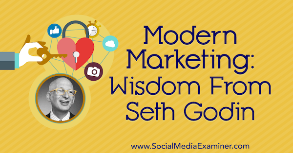 Modern Marketing: Wisdom From Seth Godin on the Social Media Marketing Podcast.