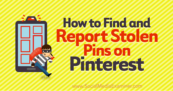 How to Find and Report Stolen Pins on Pinterest by Susanna Gebauer on Social Media Examiner.