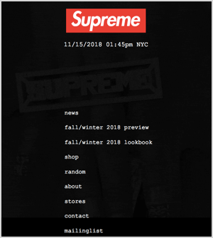 "This is a screenshot of Supreme NYC, the website for an exclusive clothing brand. The web page has a black background. At the top is the Supreme logo, which is a red horizontal rectangle with ""Surpeme"" in a white san serif font. In a column down the center are the following options in a white typewriter font: news, fall/winter 2018 preview, fall/winter 2018 lookbook, shop, random, about, stores, contact, mailinglist. Below this text are three dark gray icons: Facebook, Instagram, and iTunes Store. Seth Godin says Supreme is an example of designing your marketing around a narrowly defined audience."