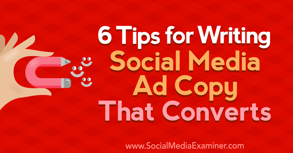6 Tips for Writing Social Media Ad Copy That Converts