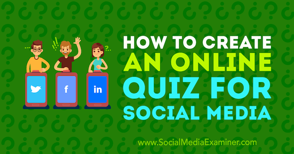 Quizzes on social media can help you learn more about your customers and leads.