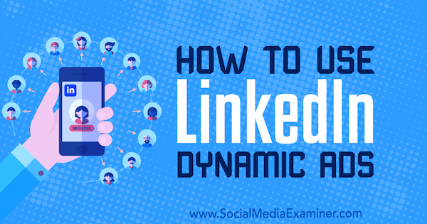 How to Use LinkedIn Dynamic Ads by Ana Gotter on Social Media Examiner.