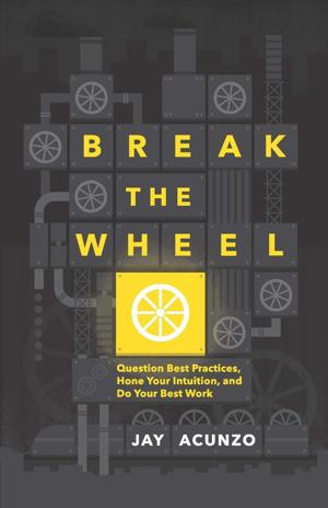 Break The Wheel by Jay Acunzo