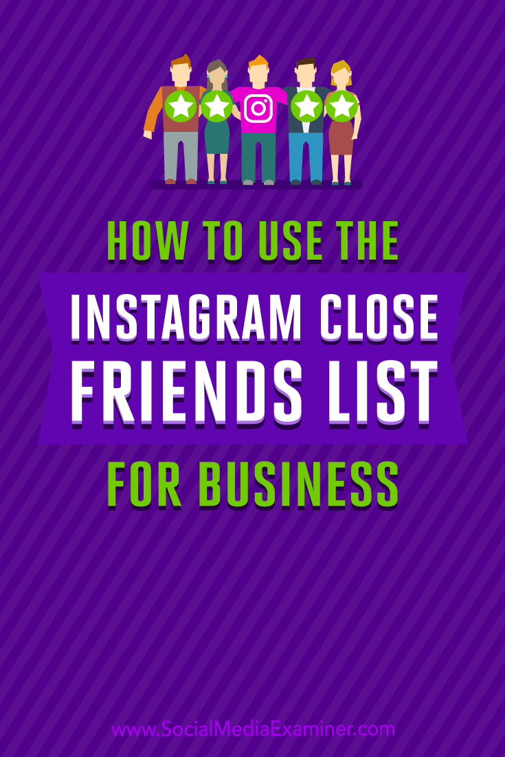 Discover five ways to use your Instagram Close Friends list to send Instagram stories to a segmented list of followers.