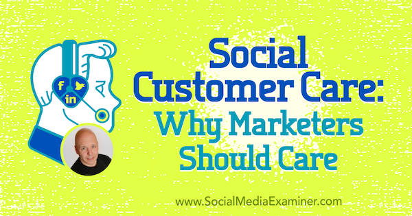 Social Customer Care: Why Marketers Should Care featuring insights from Shep Hyken on the Social Media Marketing Podcast.