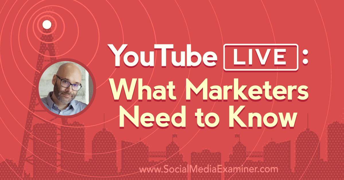 YouTube Live: What Marketers Need to Know : Social Media Examiner