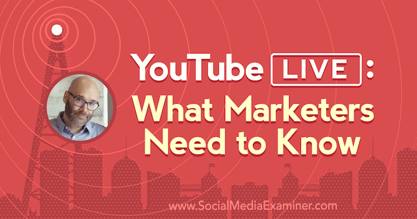YouTube Live: What Marketers Need to Know featuring insights from Nick Nimmin on the Social Media Marketing Podcast.