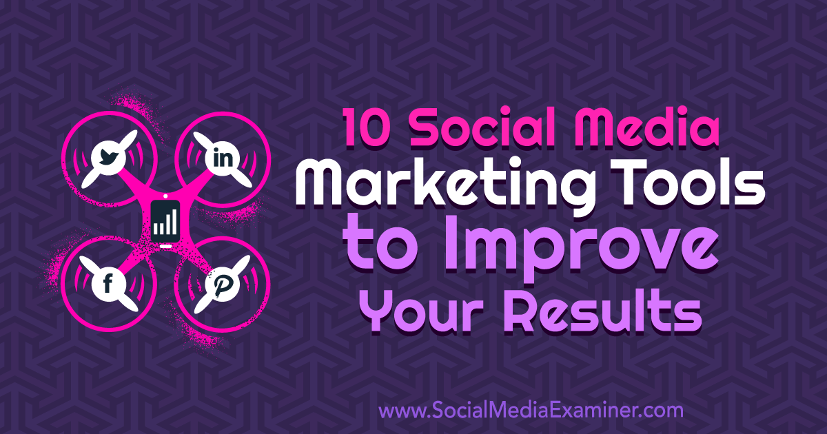 10 Social Media Marketing Tools to Improve Your Results