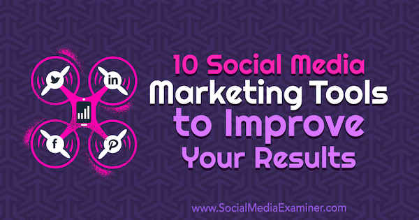 10 Social Media Marketing Tools to Improve Your Results by Joe Forte on Social Media Examiner.