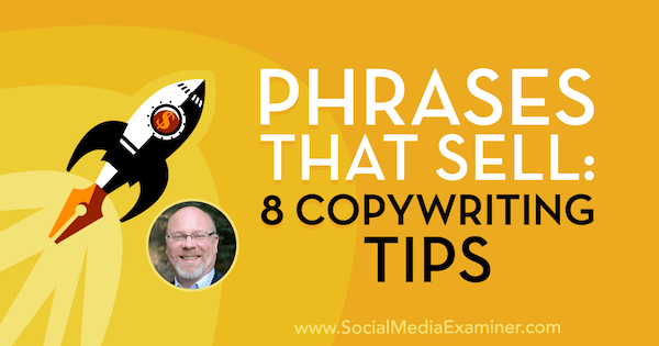 Phrases That Sell: 8 Copywriting Tips featuring insights from Ray Edwards on the Social Media Marketing Podcast.