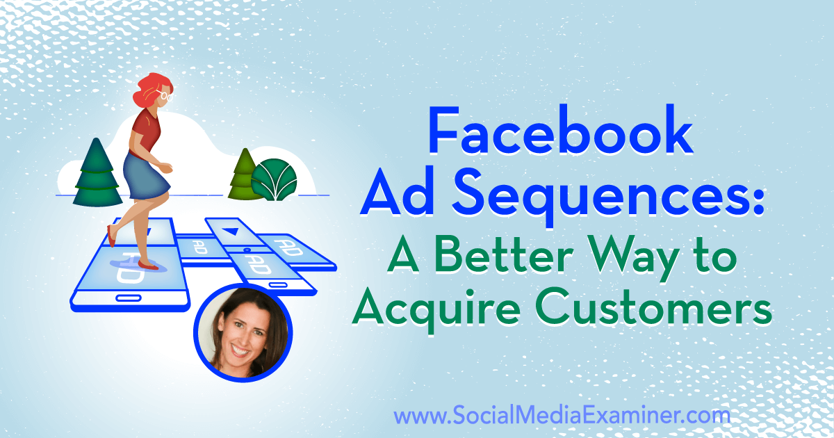 Facebook Ad Sequences: A Better Way to Acquire Customers