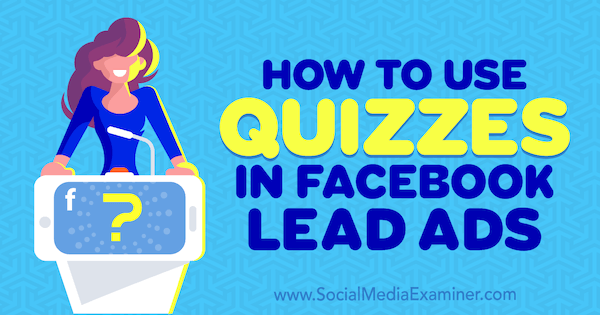 How to Use Quizzes in Facebook Lead Ads by Marcus Ho on Social Media Examiner.