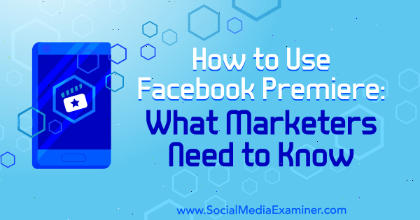 How to Use Facebook Premiere: What Marketers Need to Know by Fatmir Hyseni on Social Media Examiner.