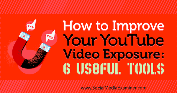 How to Improve Your YouTube Video Exposure: 6 Useful Tools by Aaron Agius on Social Media Examiner.