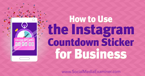 How to Use the Instagram Countdown Sticker for Business by Jenn Herman on Social Media Examiner.