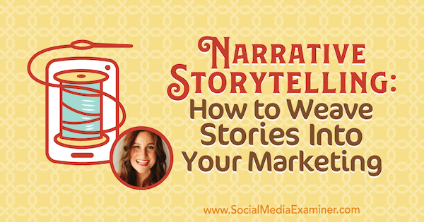 Narrative Storytelling: How to Weave Stories Into Your Marketing featuring insights from Melissa Cassera on the Social Media Marketing Podcast.