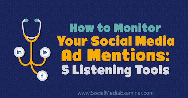 How to Monitor Your Social Media Mentions: 5 Listening Tools by Marcus Ho on Social Media Examiner.