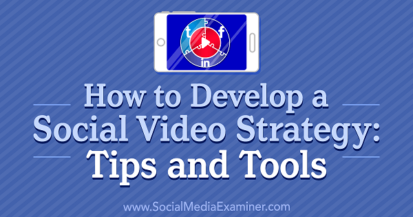 How to Develop a Social Video Strategy: Tips and Tools by Lilach Bullock on Social Media Examiner.