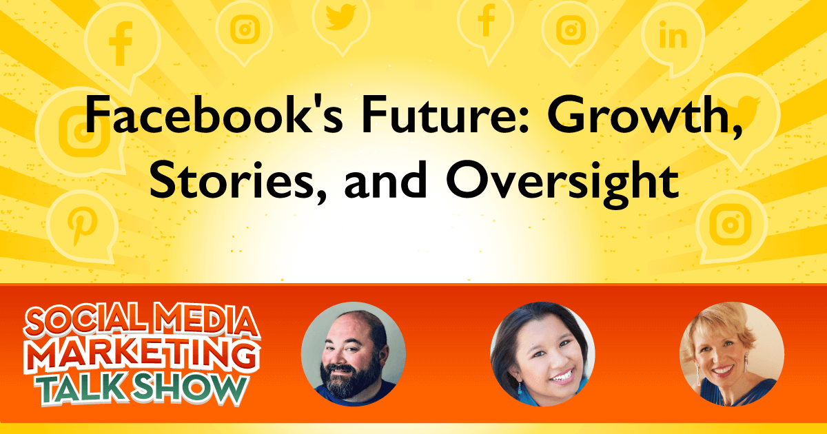 Facebook's Future: Growth, Stories, and Oversight