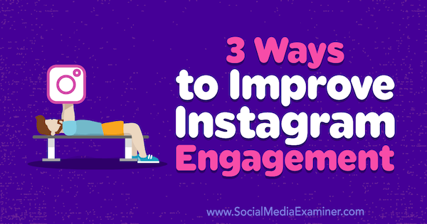 3 Ways to Improve Instagram Engagement by Brit McGinnis on Social Media Examiner.
