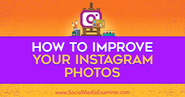 How to Improve Your Instagram Photos by Dana Fiddler on Social Media Examiner.