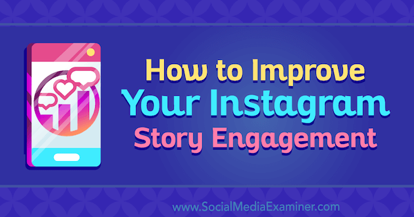 How to Improve Your Instagram Story Engagement by Roy Povarchik on Social Media Examiner.