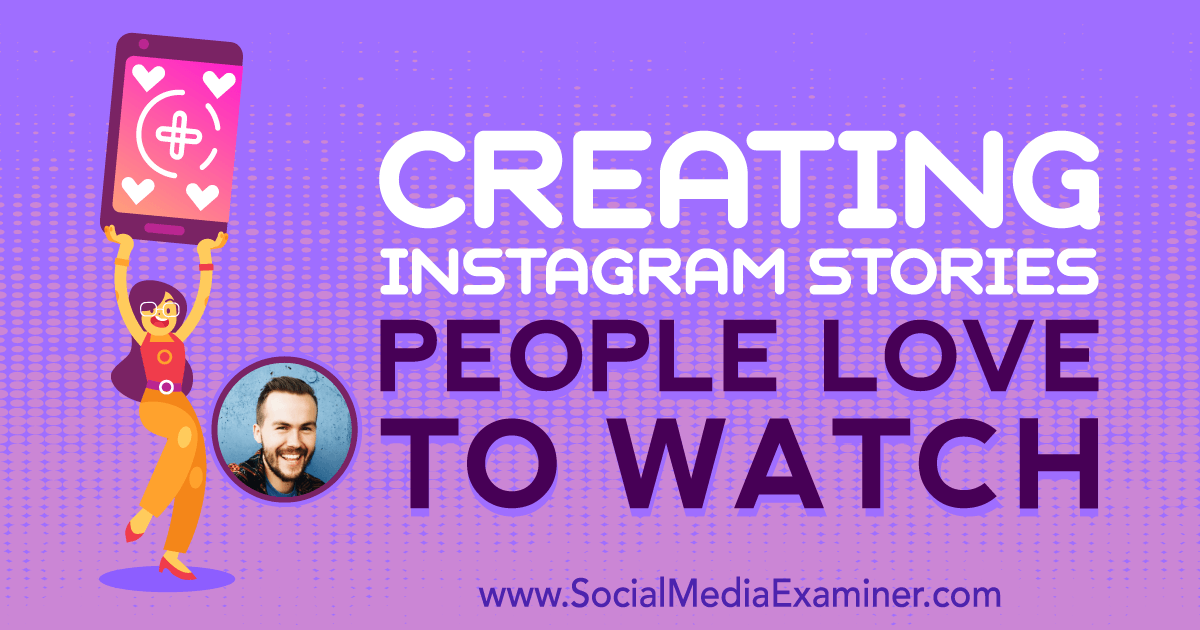Creating Instagram Stories People Love to Watch