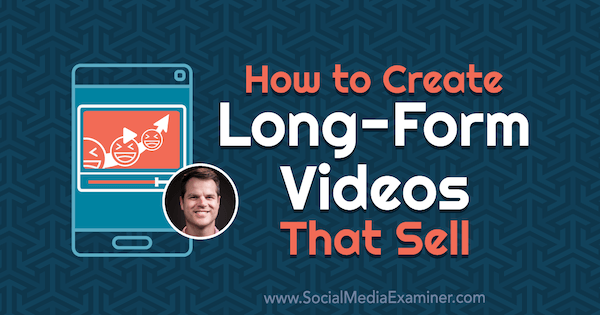 How to Create Long-Form Videos That Sell featuring insights from Daniel Harmon on the Social Media Marketing Podcast.