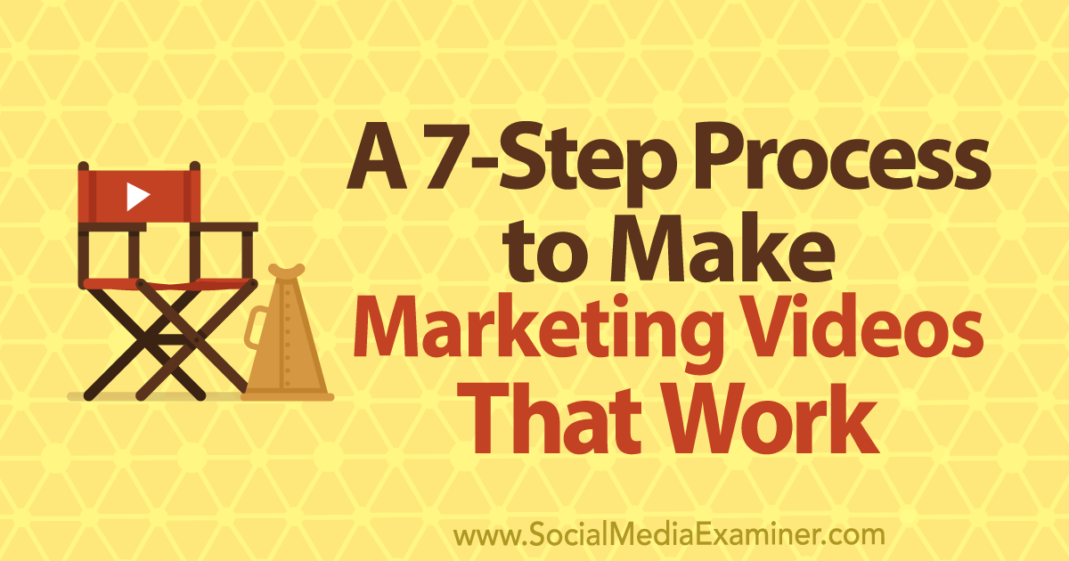 A 7-Step Process to Make Marketing Videos That Work by Owen Video on Social Media Examiner.