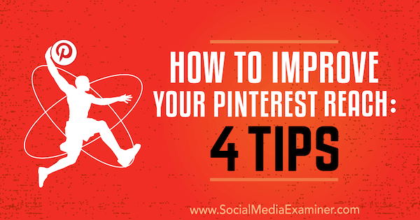 How to Improve Your Pinterest Reach: 4 Tips by Brit McGinnis on Social Media Examiner.