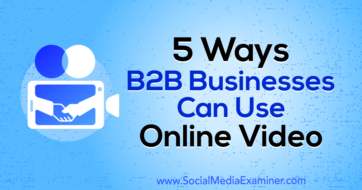 5 Ways B2B Businesses Can Use Online Video by Mitt Ray on Social Media Examiner.