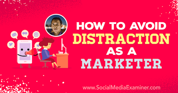 How to Avoid Distraction as a Marketer featuring insights from Brian Solis on the Social Media Marketing Podcast.
