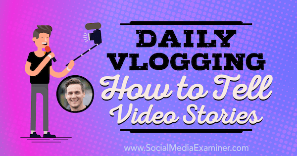 Daily Vlogging: How to Tell Video Stories featuring insights from Cody Wanner on the Social Media Marketing Podcast.