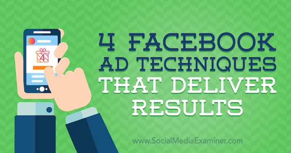 4 Facebook Ad Techniques That Deliver Results by Luke Heinecke on Social Media Examiner.